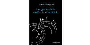 Le geometrie dell'animo omicida, di Monica Bartolini