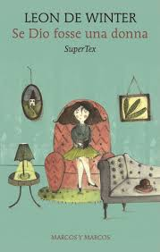 Se Dio Fosse una donna – SuperTex, di Leon De Winter