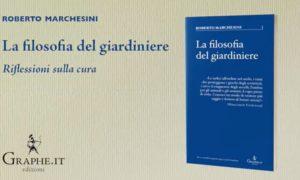La filosofia del giardiniere, di Roberto Marchesini