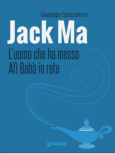 Jack Ma, l'uomo che ha messo Alì Babà in rete